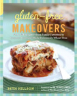 Gluten-Free Makeovers: Over 175 Recipes--from Family Favorites to Gourmet Goodies--Made Deliciously Wheat-Free