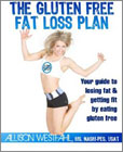 The Gluten Free Fat Loss Plan: Your guide to losing fat and getting fit by eating gluten free