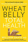 Wheat Belly Total Health: The Next-Level, Grain-Free Guide to Increased Energy, Peak Performance, and Astonishing Weight Loss